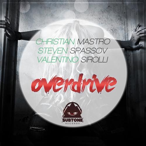 SUBT209 : Christian Mastro, Steven Spassov, Valentino Sirolli - Overdrive (Original Mix)