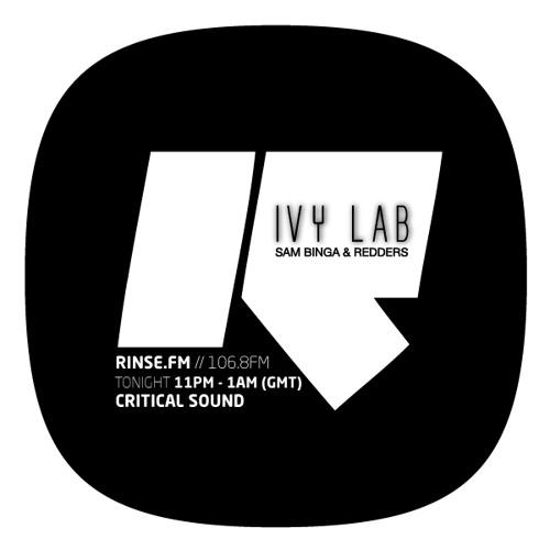 Critical Sound | Rinse FM | Ivy Lab, Sam Binga & Redders | 02.10.2013