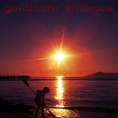 Goldroom - Embrace (Kris Santiago Remix) NDYD Exclusive Track