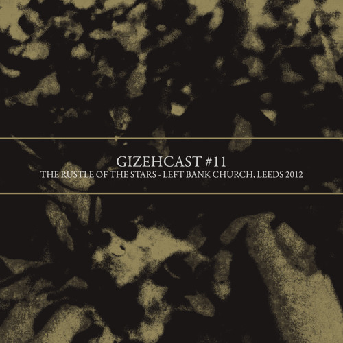 GIZEHCAST #11 | The Rustle of the Stars - Left Bank Church, Leeds 2012