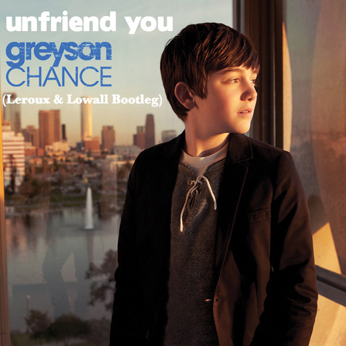 Greyson Chance - Unfriend You (Leroux & Lowall Bootleg)