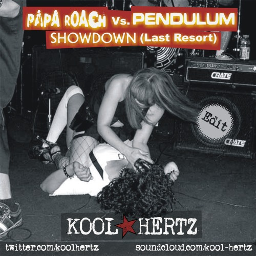 Papa Roach Vs. Pendulum - Showdown(Last Resort)_Kool Hertz_Edit