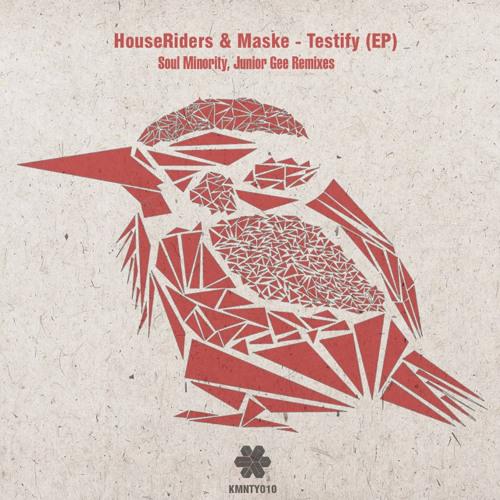 HouseRiders & Maske - Testify (Soul Minority Deep Mix) [Kommunity]