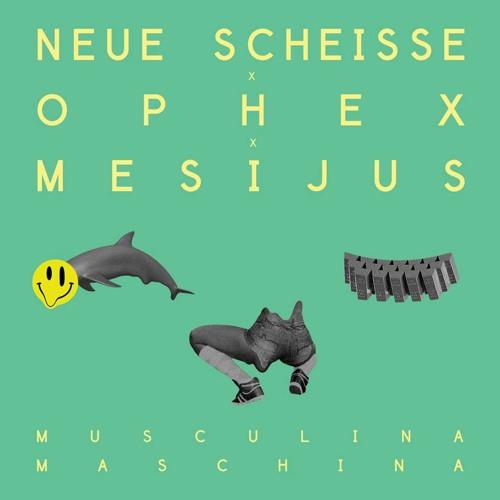 Neue Scheisse x Ophex x Mesijus - Musculina Maschina