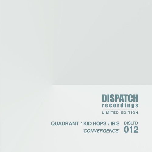 Quadrant, Kid Hops & Iris - Convergence (CLIP) - Dispatch LTD 012 A - OUT NOW