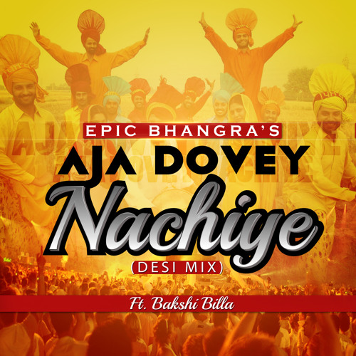 Aja Dovey Nachiye (Official Desi Mix) 2013 - Epic Bhangra | Bakshi Billa