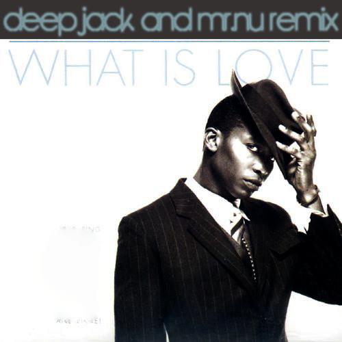 What Is Love (Deepjack & Mr.Nu Remix)