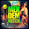 MEK DEM KOTCH (DANCEHALL MIXTAPE) (OCT 2K13)