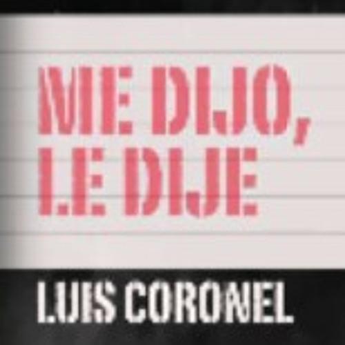 Luis Coronel - Me Dijo Le Dije - (2013)