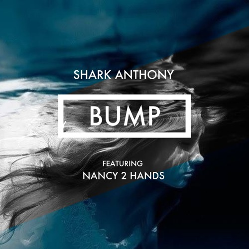 Shark Anthony - Bump feat. Nancy 2 Hands