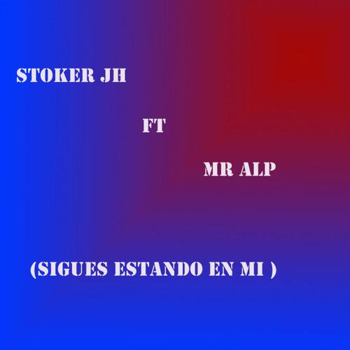 Stoker JH Ft Mr Alp -sigues estando en mi