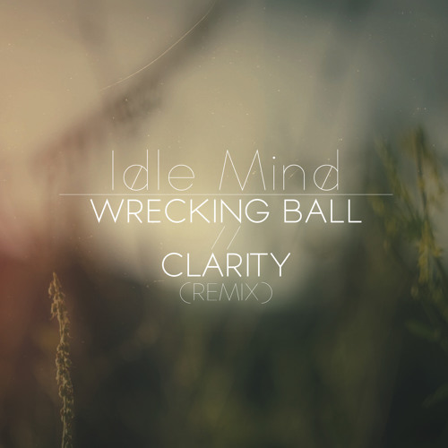 Wrecking Ball//Clarity (Remix)