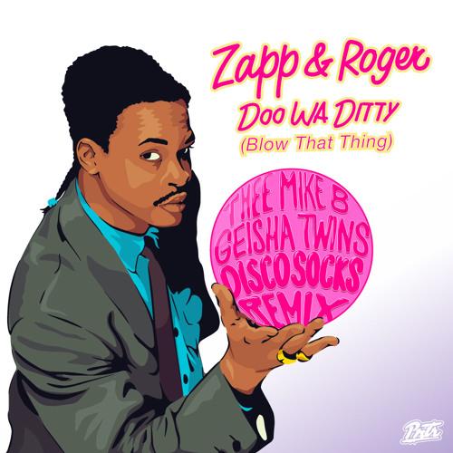 Zapp and Roger - Doo Wa Ditty (Thee Mike B x Geisha Twins + DiscoSocks Remix)