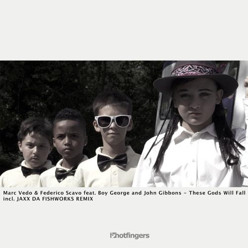 Boy George, Federico Scavo, Marc Vedo, John Gibbons - These Gods Will Fall (JAXX DA FISHWORKS Remix)