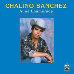 """ROSALINO """"CHALINO"""" SANCHEZ Alma Enamorada (Norteña)"""