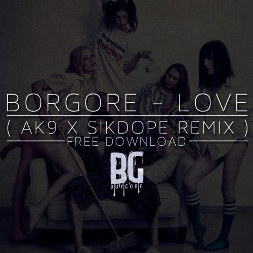 Borgore - Love (ak9 x Sikdope Remix) FREE DOWNLOAD