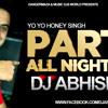 Party All Nite ft Yo Yo Honey Singh - Remix - DJ Abhishek