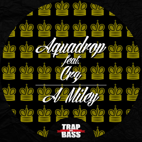 Aquadrop featuring CRZ - A Miley - TRAP AND BASS EXCLUSIVE FREE DOWNLOAD