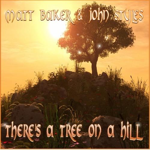 Matt Baker & John Styles - There's a Tree on a Hill (part 2)