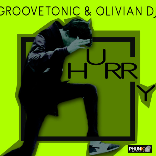 Groovetonic,Olivian Dj - Hurry(Original Mix)[Phunk Traxx] Out