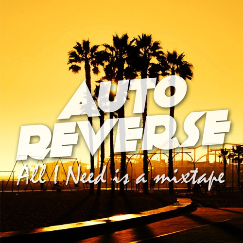 """AutoReverse """"All I Need is a Mixtape"""""""
