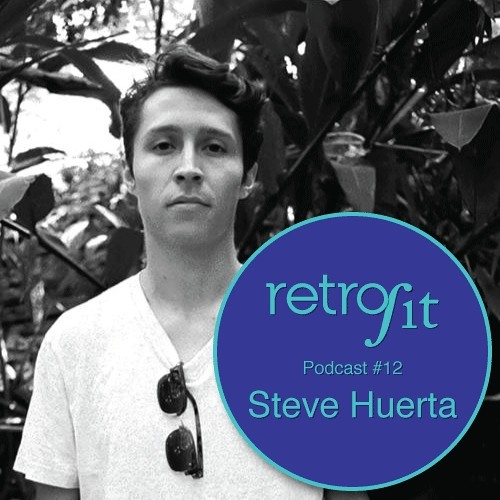 Retrofit Podcast #12: Steve Huerta