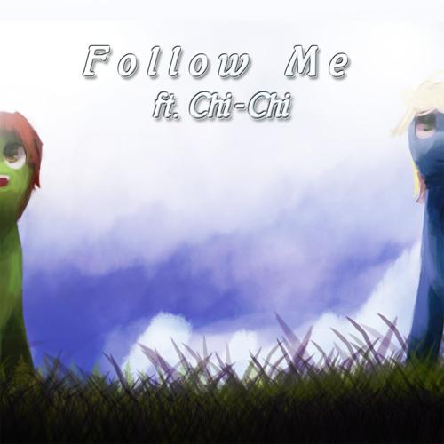 Follow Me ft. Chi-Chi
