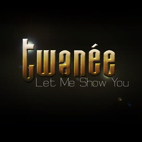 Twanée- Let Me Show You