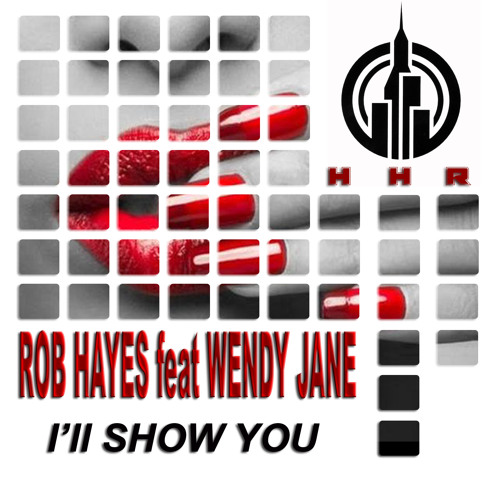 ROB HAYES feat WENDY JANE - I'll SHOW YOU - HIGH HOUSE REC PREVIEW