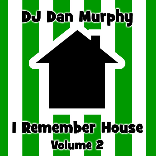 I Remember House - Vol. 2 (DJ Dan Murphy Podcast)