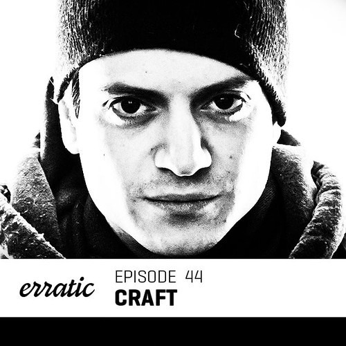 Craft - Erratic Podcast - Episode 44 (May 2013)