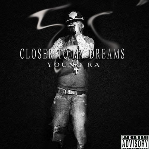Closer To My Dreams @YoungRaMOB718