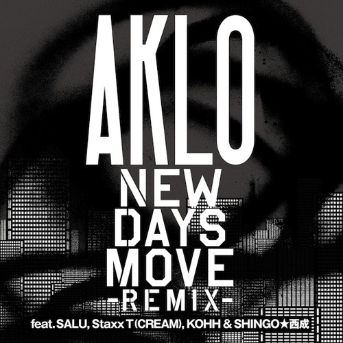 "AKLO ""New Days Move (Remix) [feat. SALU, STAXX T (CREAM), KOHH & SHINGO★西成]"""