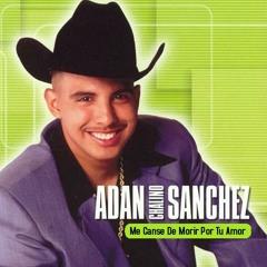 """ADAN """"CHALINO"""" SANCHEZ Me Canse De Morir Por Tu Amor"""