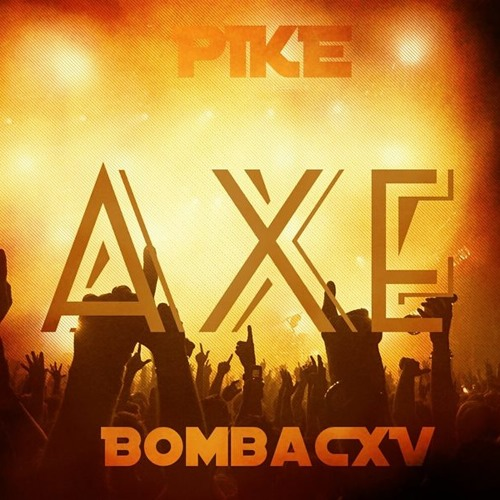 PIKE & BombaCXV - Axe (Original Mix) OUT NOW!