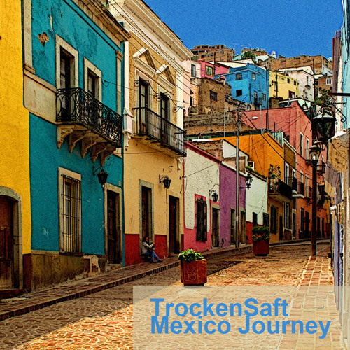 TrockenSaft - Mexico Journey [Compilation]