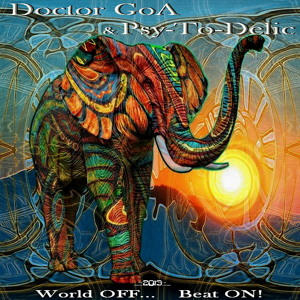 Doctor GoA & Psy-To-Delic - World OFF    Beat ON
