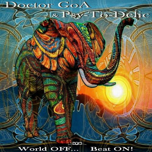 Doctor GoA & Psy-To-Delic - World OFF... Beat ON! (Progressive-PsY-DJ Set) - 2013