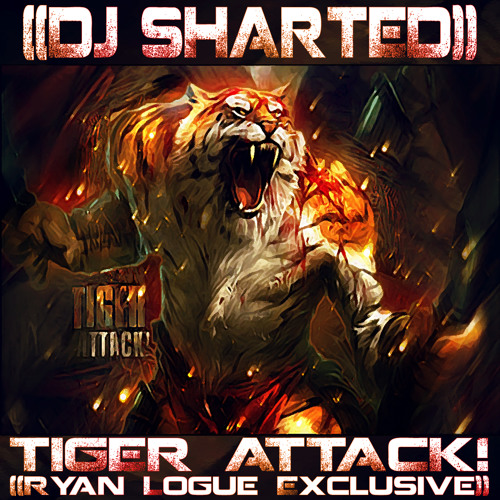 Dj Sharted  - Tiger Attack (Ryan Logue Exclusive)