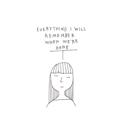 Everything I Will Remember When We're Gone
