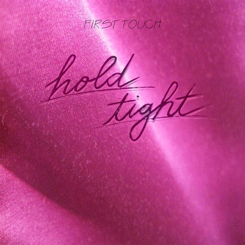 FIRST TOUCH - Hold tight