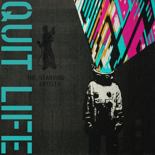 The Starving Artists - Quit Life