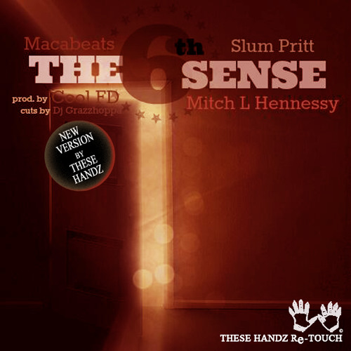MACABEATS ft SLUM PRITT, MITCH L HENNESSY, DJ GRAZZHOPPA - THE 6th SENSE (THESE HANDZ Re-TOUCH)