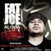 Aloha Remix- Fat Joe ft. Pleasure P ***