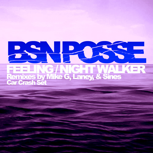 BSN Posse - Feeling + Night Walker & Remixes (Now avaliable on Car Crash Set)