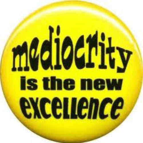 Death to mediocrity-061013