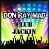 Don Ray Mad - Club Jackin (Original Version)
