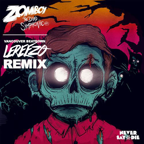 Zomboy - Vancouver Beatdown (LeReezo Remix) FREE DOWNLOAD!!