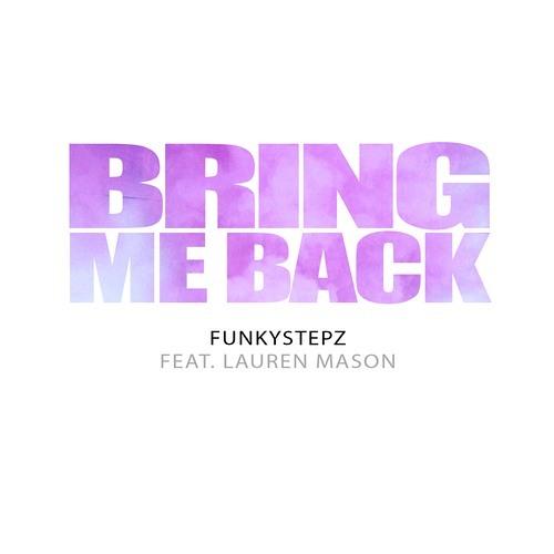 Funkystepz feat. Lauren Mason - Bring Me Back (BIG DOPE P Remix)