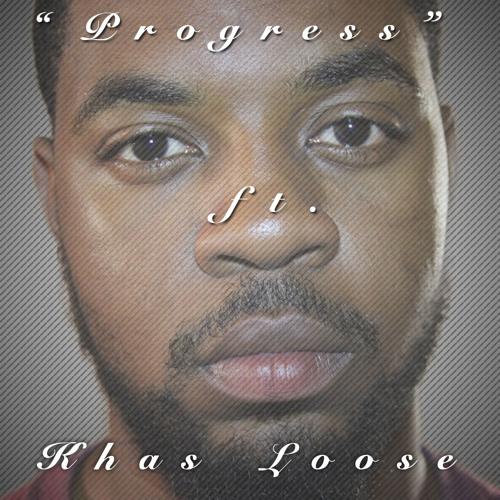 PROGRESS ft. KHAS LOOSE